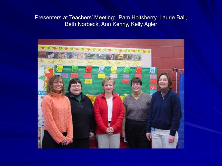 Presenters at Teachers' Meeting:  Pam Holtsberry, Laurie Ball,