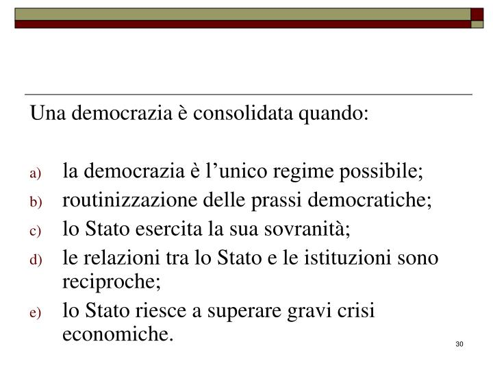 Una democrazia è consolidata quando: