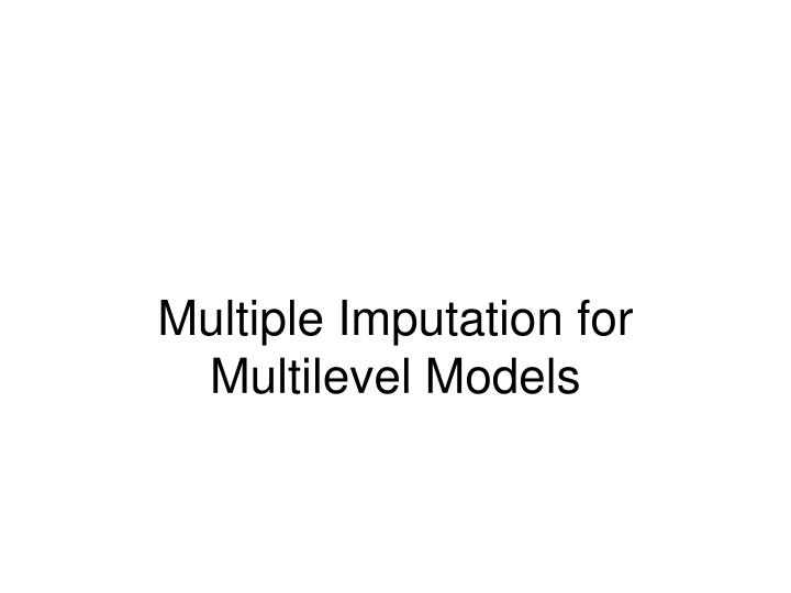 Multiple Imputation for Multilevel Models
