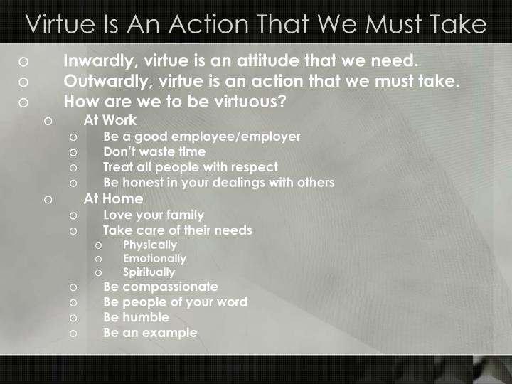 Virtue Is An Action That We Must Take