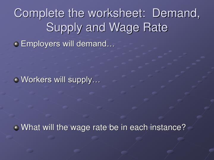 Complete the worksheet:  Demand, Supply and Wage Rate