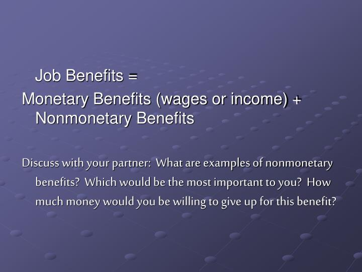 Job Benefits =