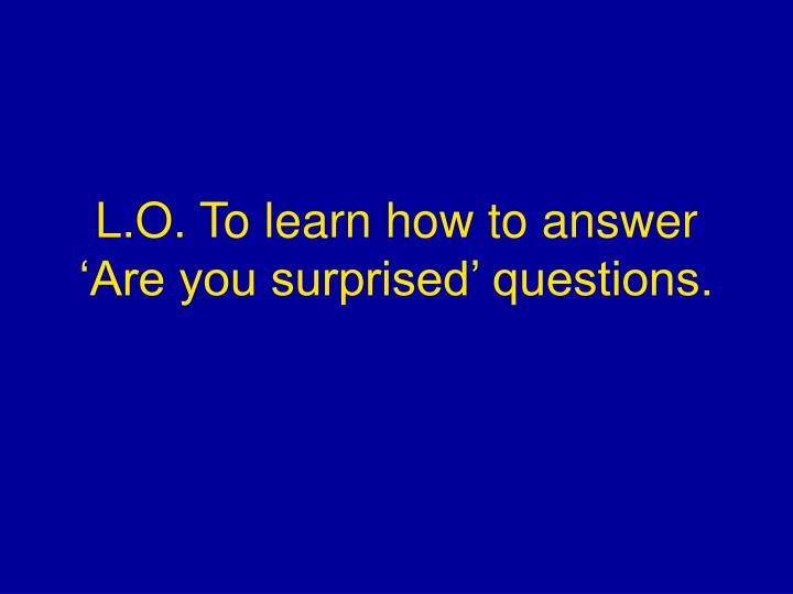 L o to learn how to answer are you surprised questions