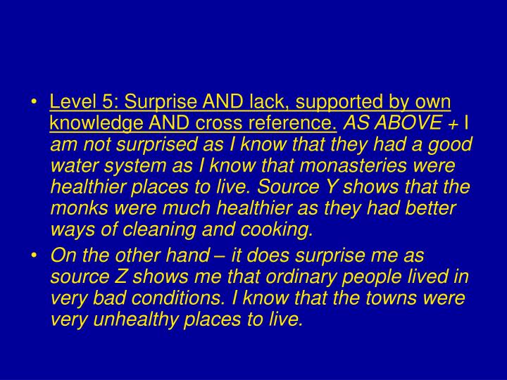 Level 5: Surprise AND lack, supported by own knowledge AND cross reference.