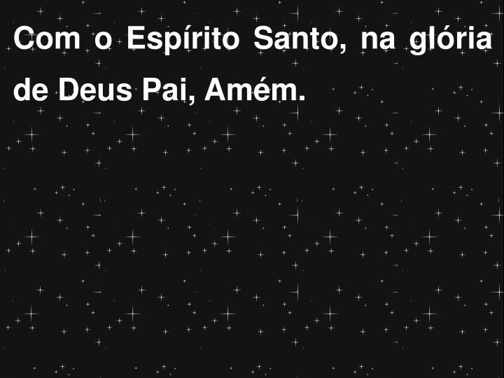 Com o Espírito Santo, na glória de Deus Pai, Amém.