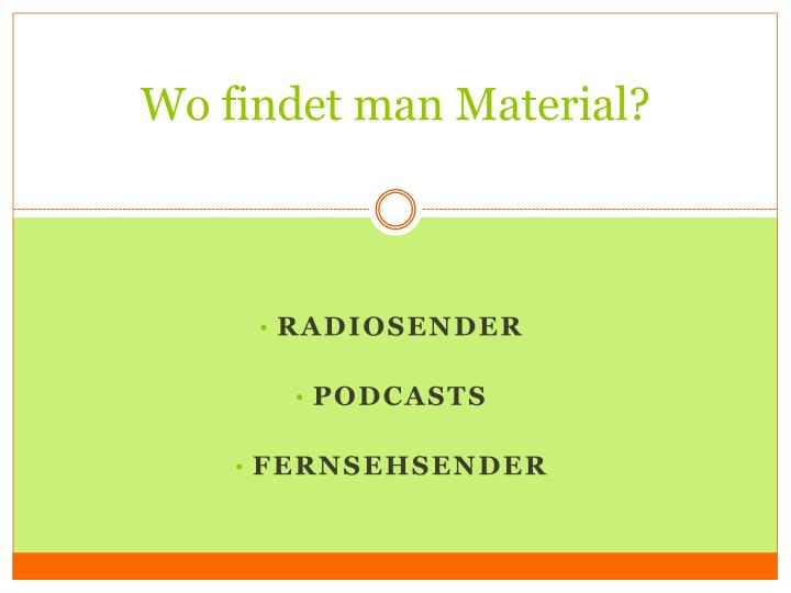 Wo findet man Material?