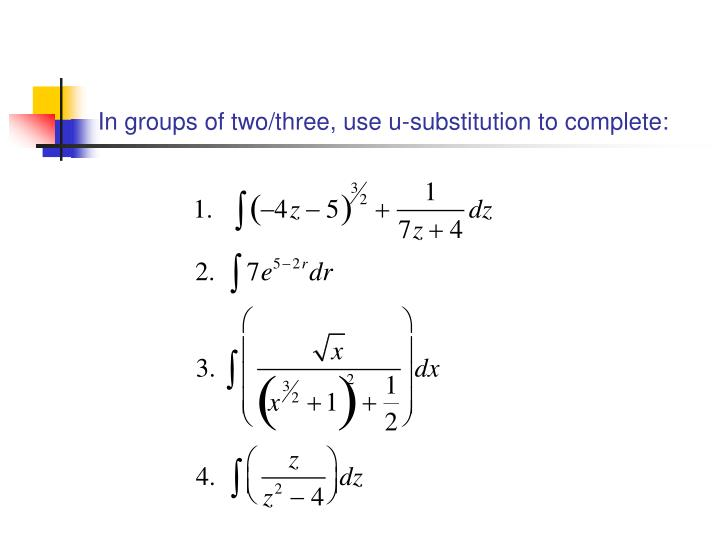In groups of two/three, use u-substitution to complete: