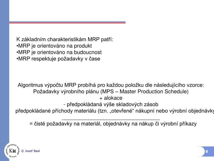 Kzákladním charakteristikám MRP patří: