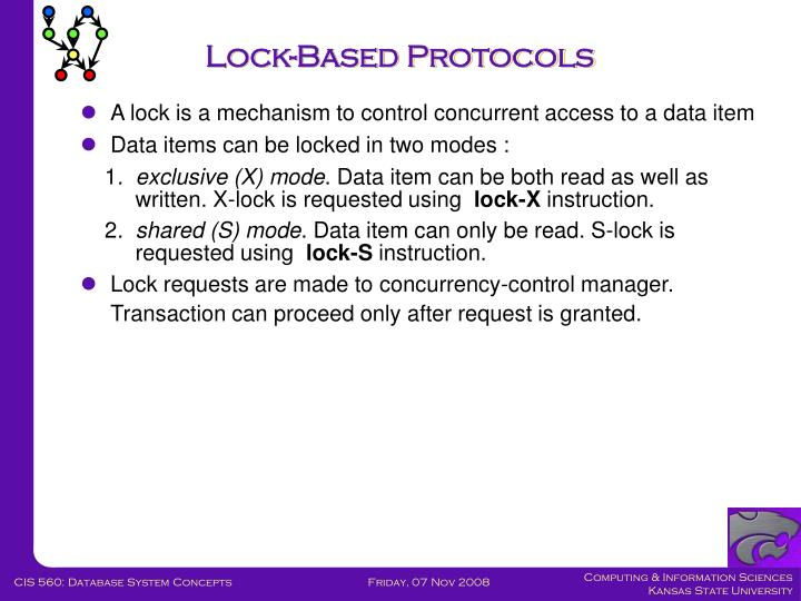 A lock is a mechanism to control concurrent access to a data item
