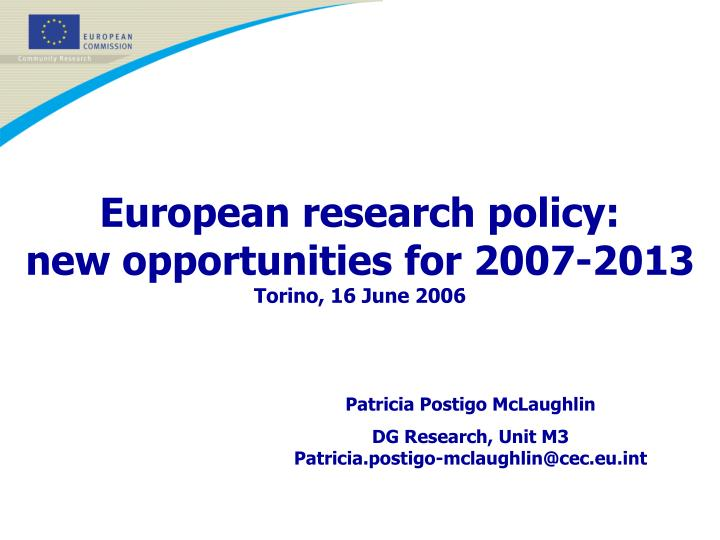 European research policy new opportunities for 2007 2013 torino 16 june 2006