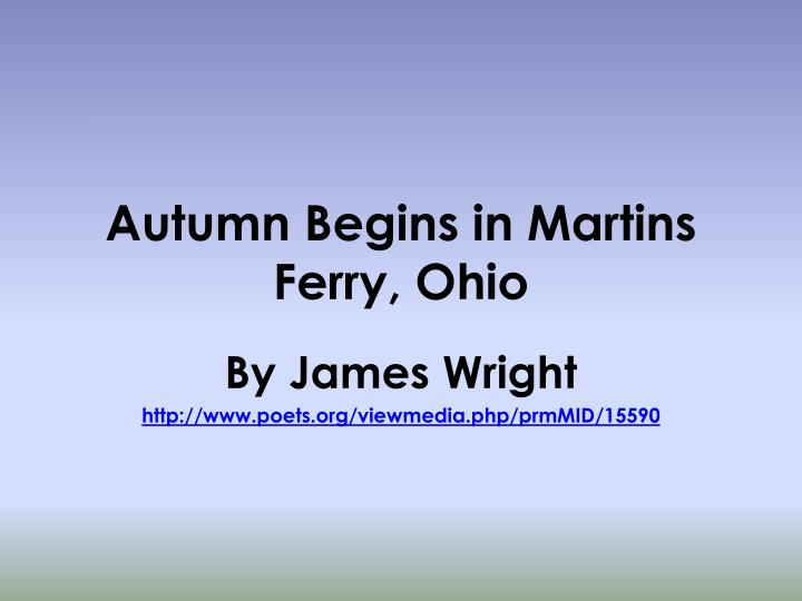 explication of aumtumn begins in martins Literature and society: an introduction to fiction, poetry, drama, and nonfiction,  autumn begins in martins ferry,.