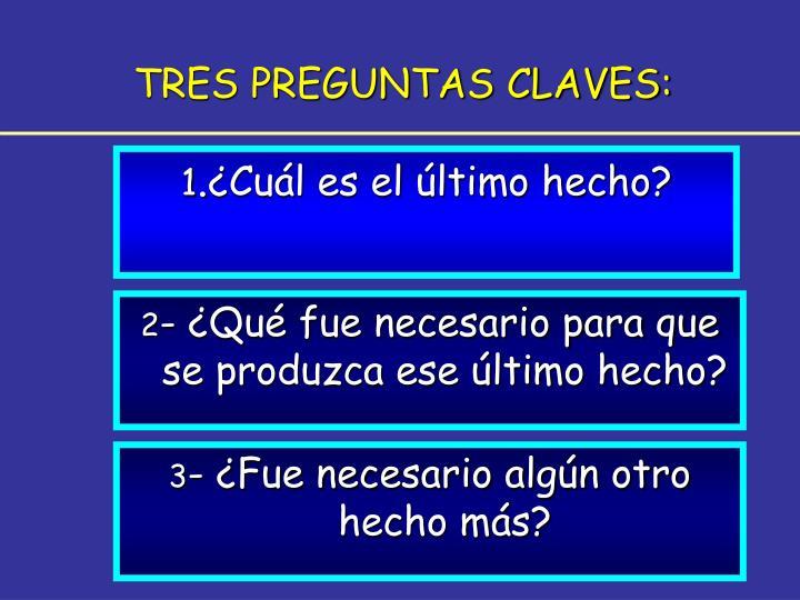 TRES PREGUNTAS CLAVES:
