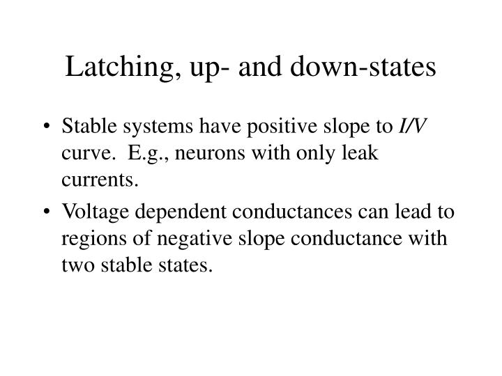 Latching, up- and down-states