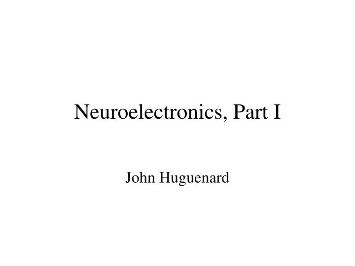 Neuroelectronics, Part I