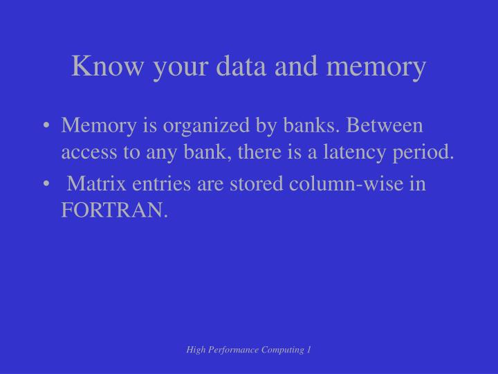 Know your data and memory