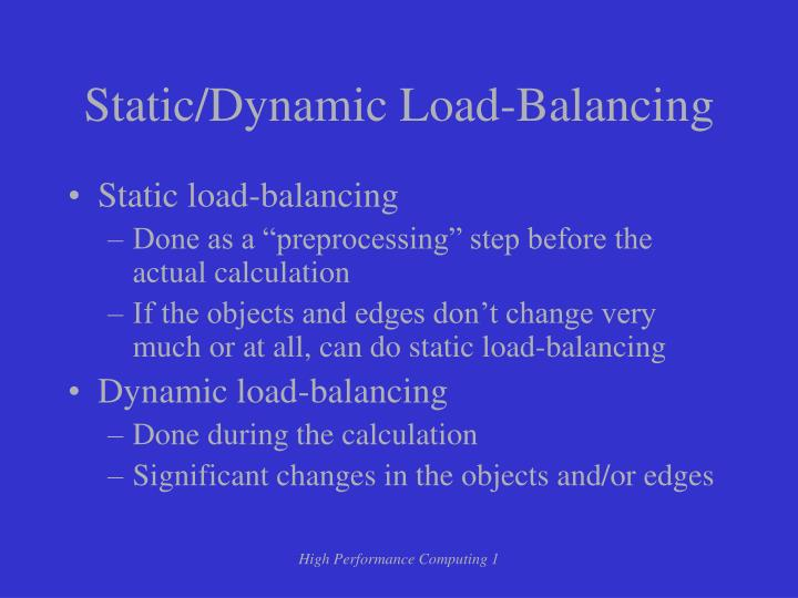 Static/Dynamic Load-Balancing