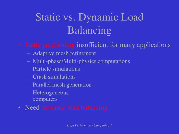 Static vs. Dynamic Load Balancing
