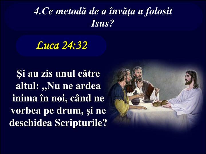 4.Ce metodă de a învăţa a folosit Isus?