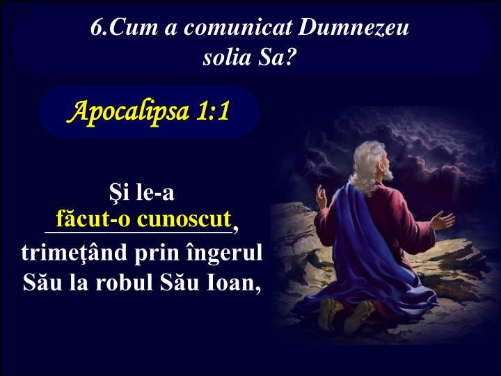 6.Cum a comunicat Dumnezeu       solia Sa?
