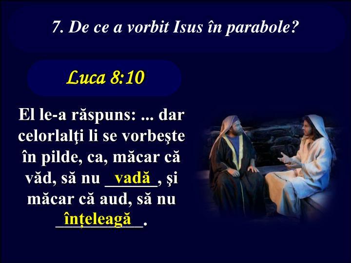 7. De ce a vorbit Isus în parabole?