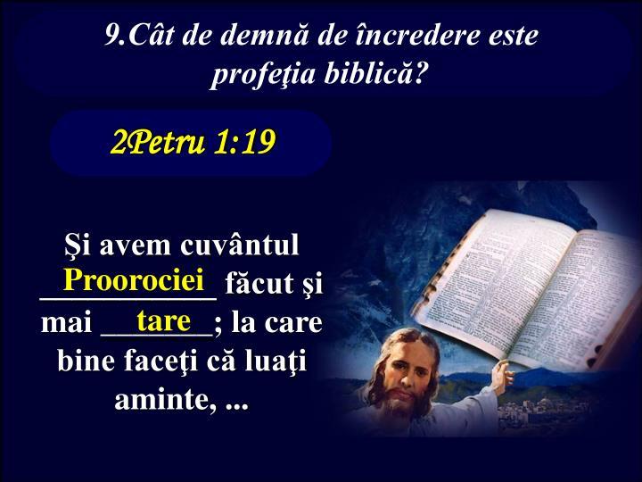9.Cât de demnă de încredere este profeţia biblică?