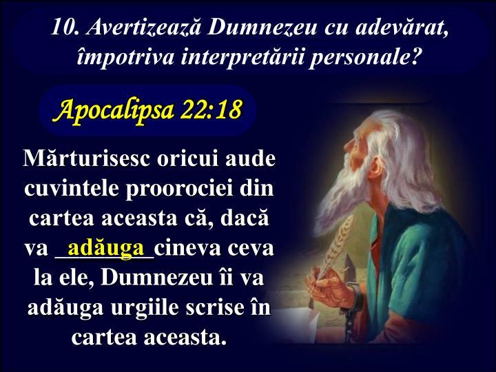 10. Avertizează Dumnezeucu adevărat, împotriva interpretării personale?