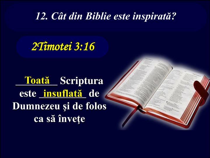 12. Cât din Biblie este inspirată?