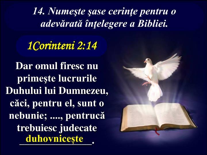 14. Numeşte şase cerinţe pentru o adevărată înţelegere a Bibliei.