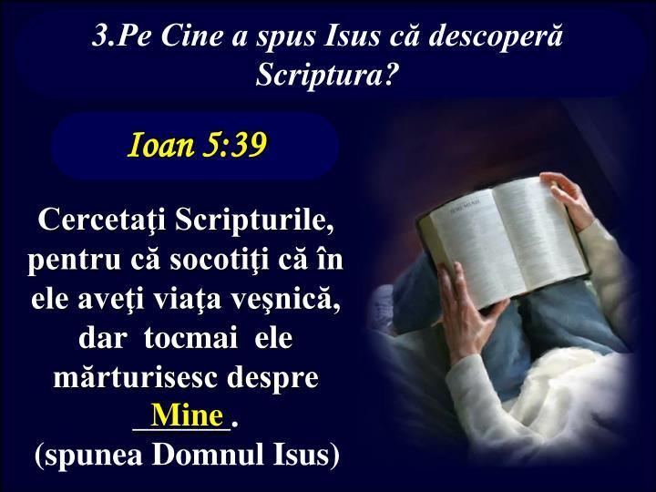 3.Pe Cine a spus Isus că descoperă Scriptura?