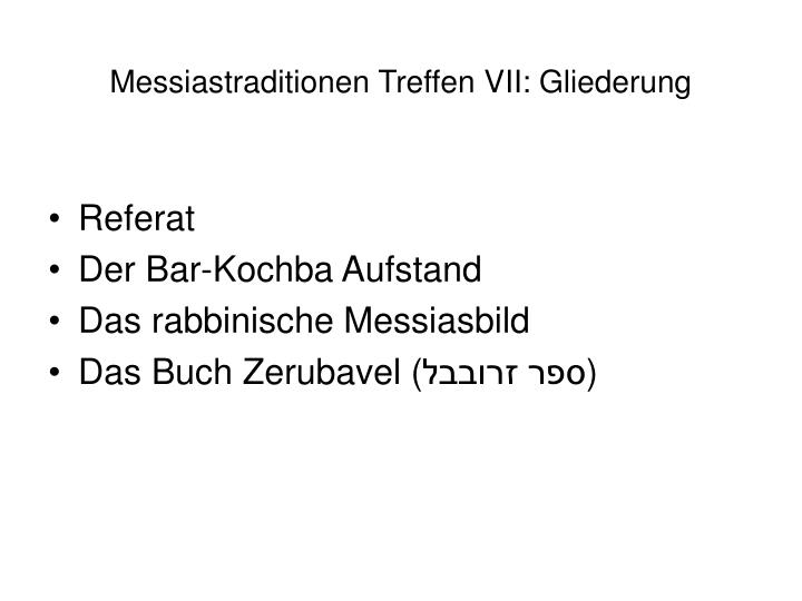 Messiastraditionen Treffen VII: Gliederung