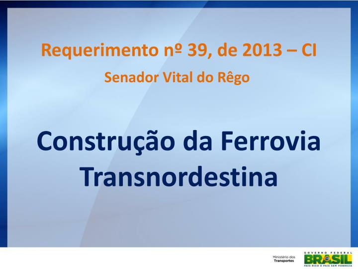 Requerimento nº 39, de 2013 – CI