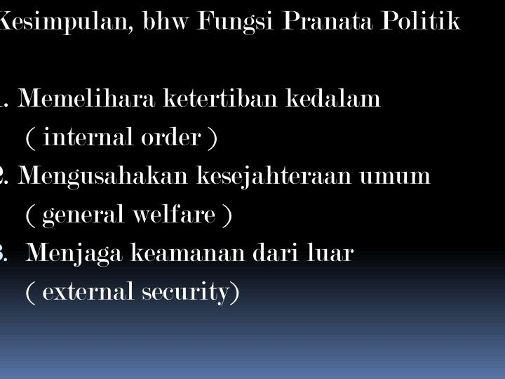 Kesimpulan, bhw Fungsi Pranata Politik