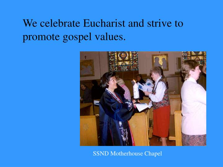 We celebrate Eucharist and strive to