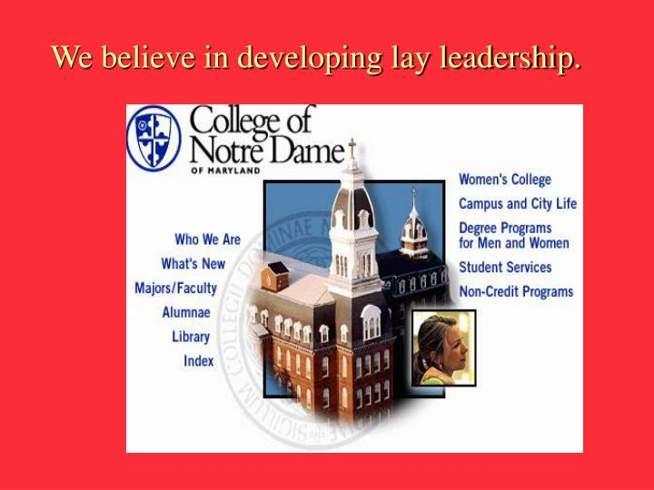 We believe in developing lay leadership.
