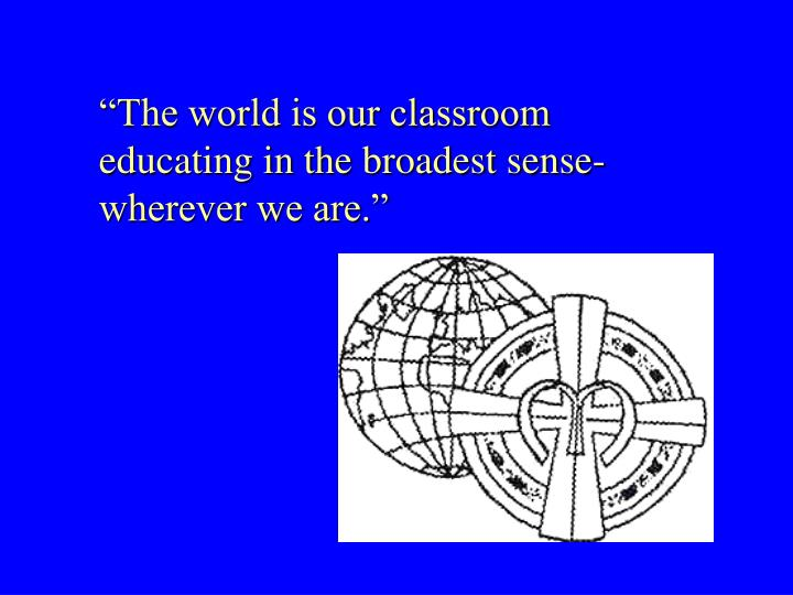 """The world is our classroom"