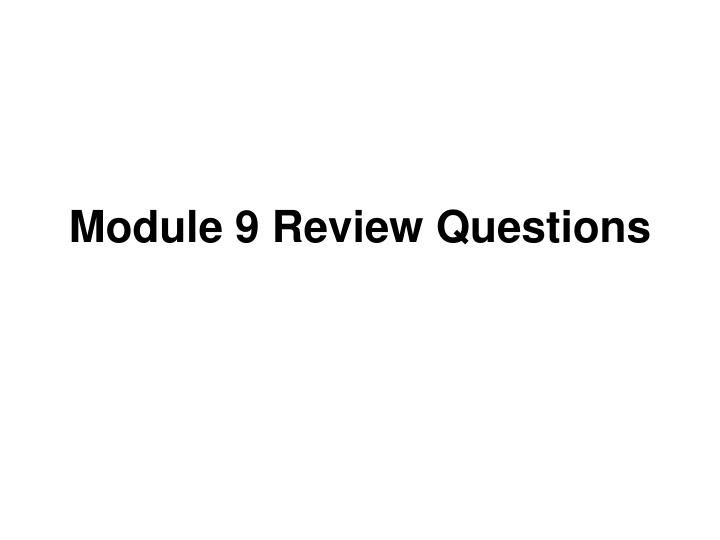 Module 9 review questions