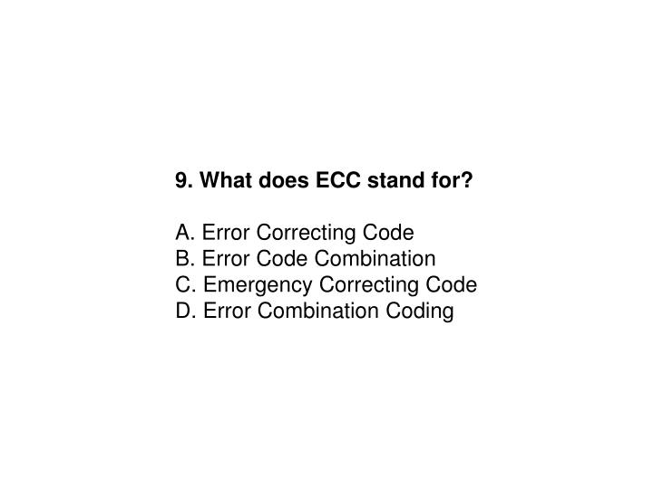 9. What does ECC stand for?