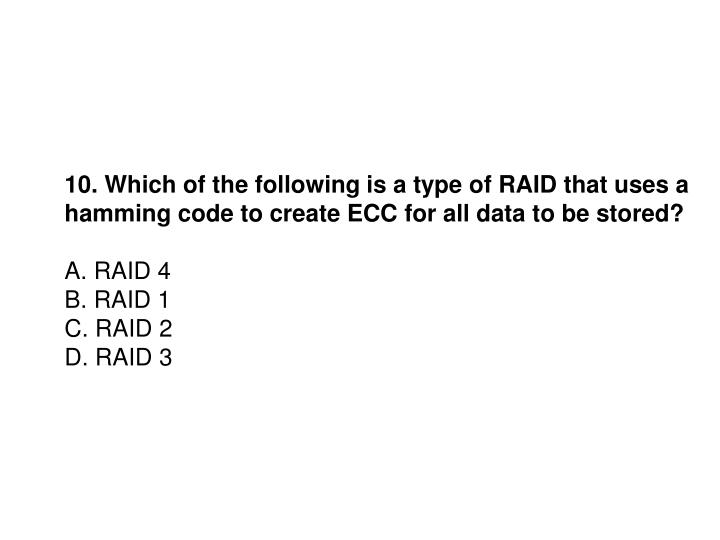 10. Which of the following is a type of RAID that uses a