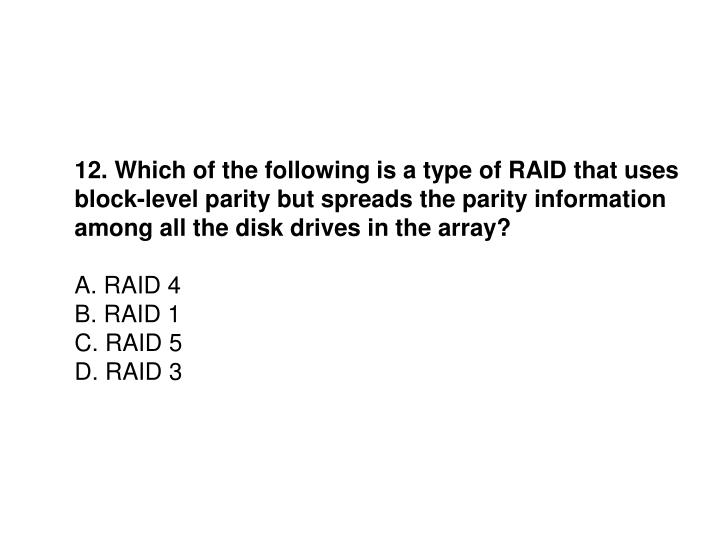 12. Which of the following is a type of RAID that uses