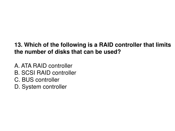 13. Which of the following is a RAID controller that limits