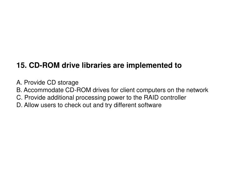 15. CD-ROM drive libraries are implemented to