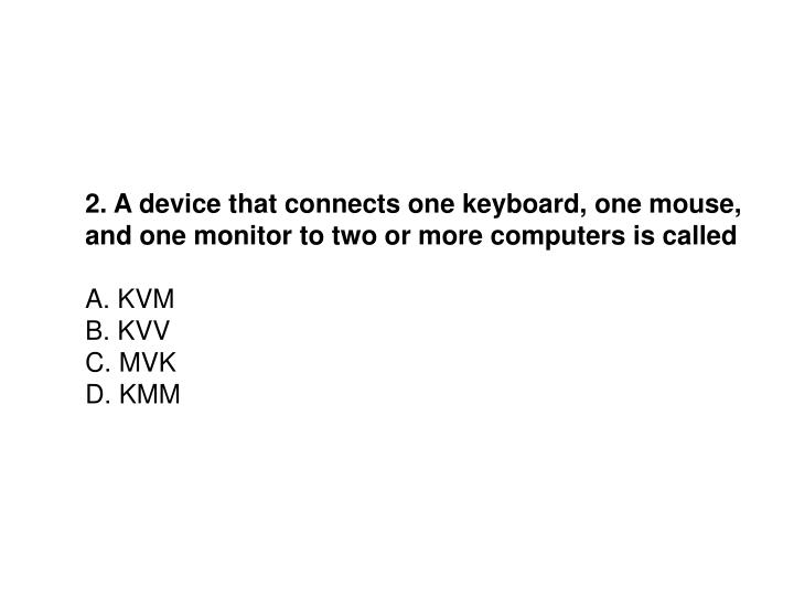 2. A device that connects one keyboard, one mouse,