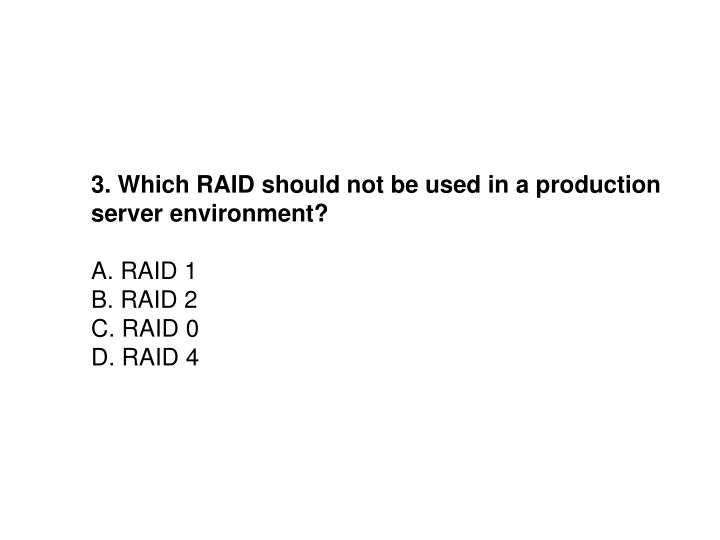 3. Which RAID should not be used in a production