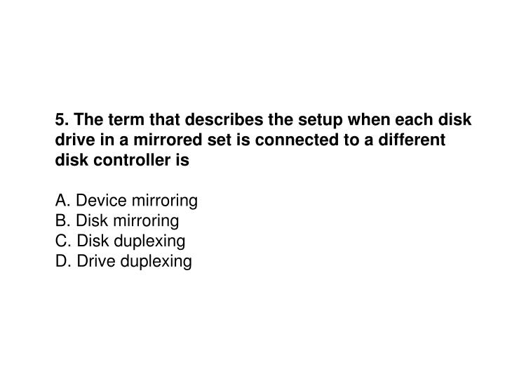 5. The term that describes the setup when each disk