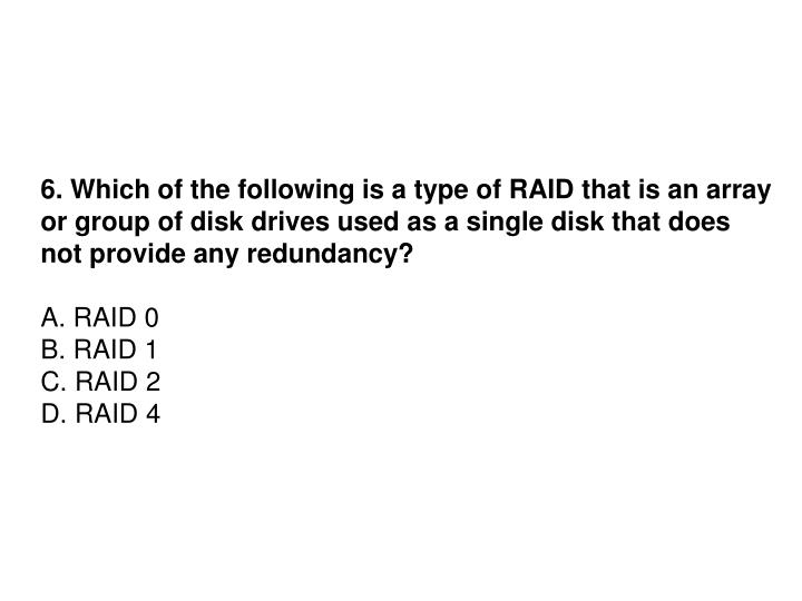 6. Which of the following is a type of RAID that is an array
