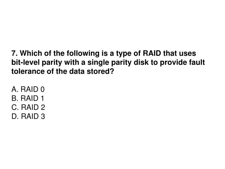 7. Which of the following is a type of RAID that uses
