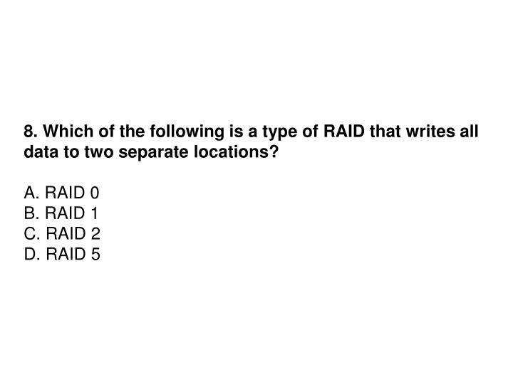 8. Which of the following is a type of RAID that writes all