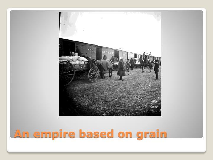 An empire based on grain
