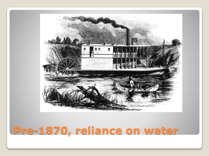 Pre 1870 reliance on water