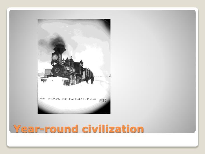 Year-round civilization